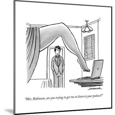 """""""Mrs. Robinson, are you trying to get me to listen to your podcast?"""" - New Yorker Cartoon--Mounted Premium Giclee Print"""