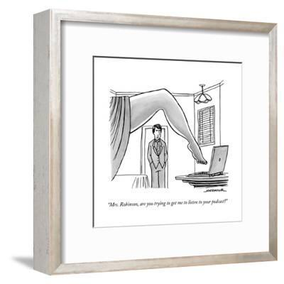 """""""Mrs. Robinson, are you trying to get me to listen to your podcast?"""" - New Yorker Cartoon--Framed Premium Giclee Print"""
