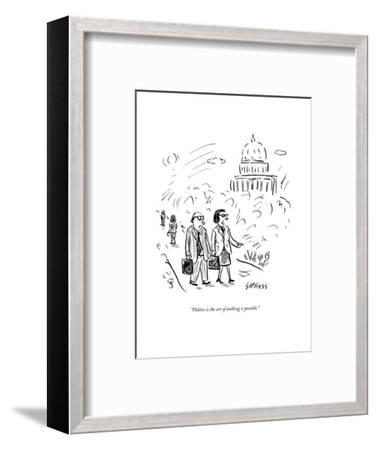 """""""Politics is the art of nothing is possible."""" - New Yorker Cartoon--Framed Premium Giclee Print"""