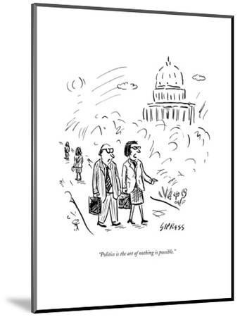"""""""Politics is the art of nothing is possible."""" - New Yorker Cartoon--Mounted Premium Giclee Print"""