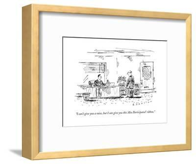 """I can't give you a raise, but I can give you this 'Also Participated' rib?"" - New Yorker Cartoon--Framed Premium Giclee Print"