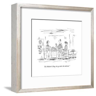 """""""It's Mother's Day, let us order the takeout."""" - New Yorker Cartoon--Framed Premium Giclee Print"""