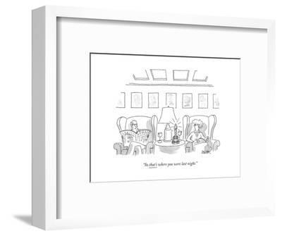 """So that's where you were last night."" - New Yorker Cartoon--Framed Premium Giclee Print"