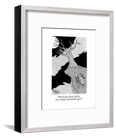 """""""Why do you always fall for these totally unobtainable types?"""" - New Yorker Cartoon--Framed Premium Giclee Print"""