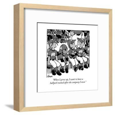 """""""When I grow up, I want to have a ballpark named after the company I own."""" - New Yorker Cartoon-William Haefeli-Framed Premium Giclee Print"""
