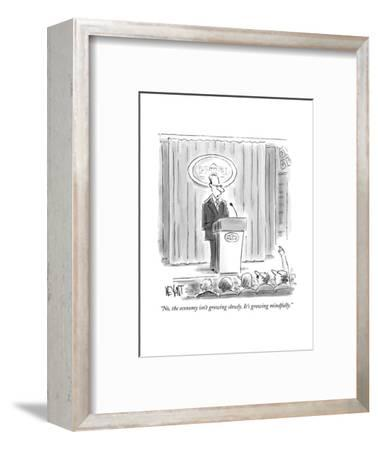 """No, the economy isn't growing slowly. It's growing mindfully."" - New Yorker Cartoon--Framed Premium Giclee Print"