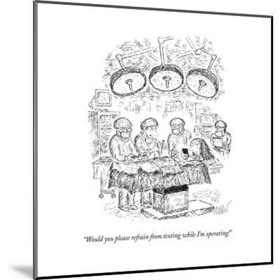 """""""Would you please refrain from texting while I'm operating!"""" - New Yorker Cartoon--Mounted Premium Giclee Print"""