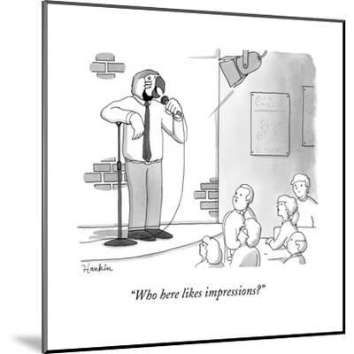 """""""Who here likes impressions?"""" - New Yorker Cartoon--Mounted Premium Giclee Print"""