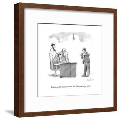 """""""I don't need to write it down, boss, I'm wearing a wire."""" - New Yorker Cartoon--Framed Premium Giclee Print"""