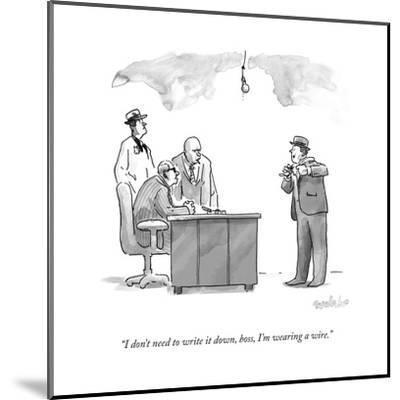 """""""I don't need to write it down, boss, I'm wearing a wire."""" - New Yorker Cartoon--Mounted Premium Giclee Print"""