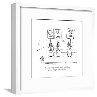 """""""I hear if you go political there's no problem getting a gig on cable tele?"""" - Cartoon-David Sipress-Framed Premium Giclee Print"""