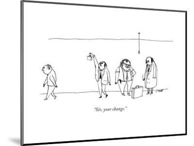 """Sir, your change."" - New Yorker Cartoon-Edward Steed-Mounted Premium Giclee Print"