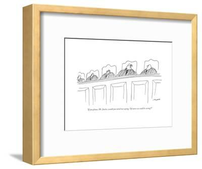 """""""If you please, Mr. Justice, would you mind not saying, 'Of course we coul..."""" - New Yorker Cartoon-Al Ross-Framed Premium Giclee Print"""