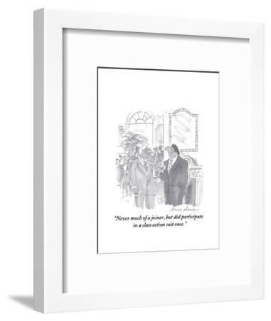 """""""Never much of a joiner, but did participate in a class action suit once."""" - Cartoon-Bernard Schoenbaum-Framed Premium Giclee Print"""