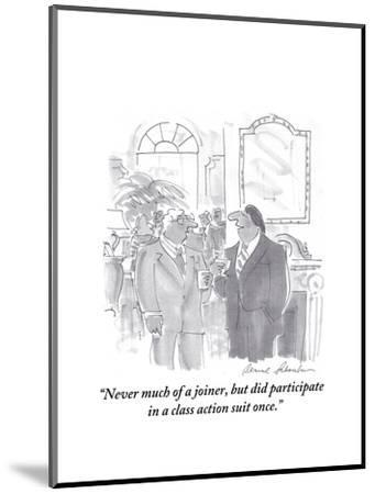 """""""Never much of a joiner, but did participate in a class action suit once."""" - Cartoon-Bernard Schoenbaum-Mounted Premium Giclee Print"""