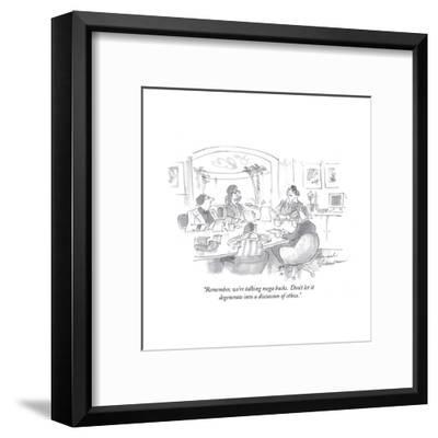 """Remember, we're talking mega bucks.  Don't let it degenerate into a discuÉ"" - Cartoon-Bernard Schoenbaum-Framed Premium Giclee Print"