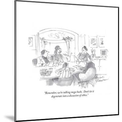 """Remember, we're talking mega bucks.  Don't let it degenerate into a discuÉ"" - Cartoon-Bernard Schoenbaum-Mounted Premium Giclee Print"