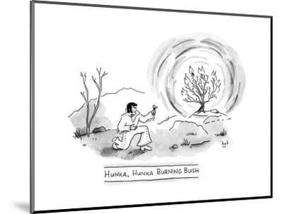 TITLE: Hunka, Hunka Burning Bush Elvis in front of the burning bush. - New Yorker Cartoon-Bob Eckstein-Mounted Premium Giclee Print