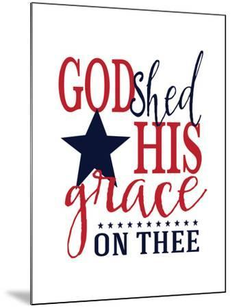 God Shed His Grace-Alli Rogosich-Mounted Art Print