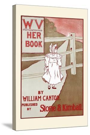 Wv, Her Book by William Canton-F. Berkeley Smith-Stretched Canvas Print