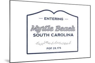 Myrtle Beach, South Carolina - Now Entering (Blue)-Lantern Press-Mounted Art Print