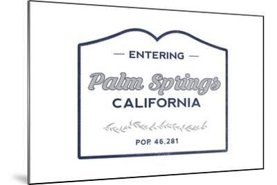 Palm Springs, California - Now Entering (Blue)-Lantern Press-Mounted Art Print