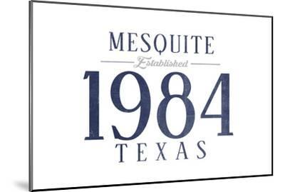 Mesquite, Texas - Established Date (Blue)-Lantern Press-Mounted Art Print