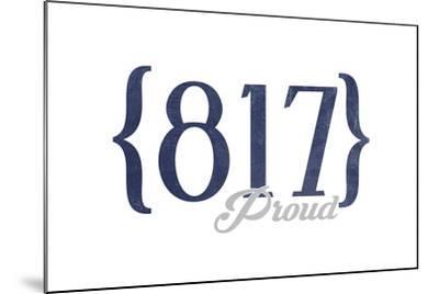 Fort Worth, Texas - 817 Area Code (Blue)-Lantern Press-Mounted Art Print