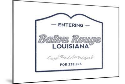 Baton Rouge, Louisiana - Now Entering (Blue)-Lantern Press-Mounted Art Print
