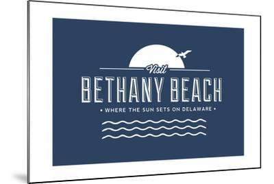 Visit Bethany Beach - Where the Sun Sets on Delaware-Lantern Press-Mounted Art Print