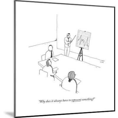 """""""Why does it always have to represent something?"""" - New Yorker Cartoon-Liana Finck-Mounted Premium Giclee Print"""
