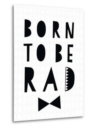 Born to Be Rad-Seventy Tree-Metal Print