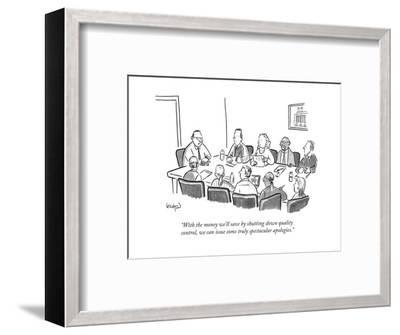 """With the money we'll save by shutting down quality control, we can issue ..."" - New Yorker Cartoon-Robert Leighton-Framed Premium Giclee Print"