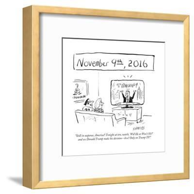 """Still in suspense, America? Tonight at ten, watch, 'Will He or Won't He?'?"" - Cartoon-David Sipress-Framed Premium Giclee Print"