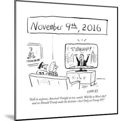 """Still in suspense, America? Tonight at ten, watch, 'Will He or Won't He?'?"" - Cartoon-David Sipress-Mounted Premium Giclee Print"
