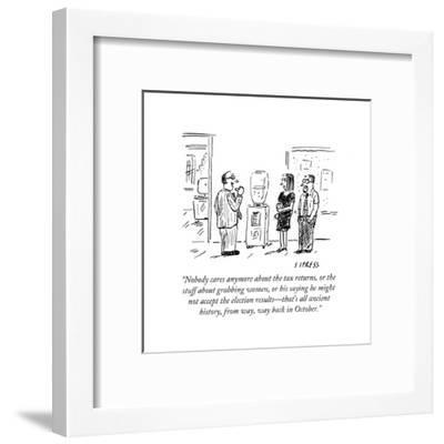 """""""Nobody cares anymore about the tax returns, or the stuff about grabbing w?"""" - Cartoon-David Sipress-Framed Premium Giclee Print"""