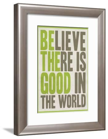 Believe There Is Good In The World--Framed Art Print