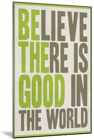 Believe There Is Good In The World--Mounted Art Print