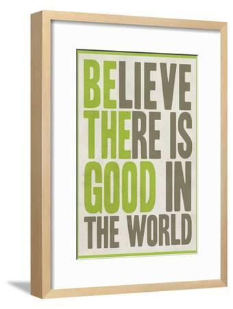 Believe There Is Good In The World--Framed Premium Giclee Print