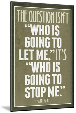 Who Is Going To Stop Me Ayn Rand--Mounted Art Print