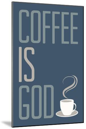Coffee Is God Humor Poster--Mounted Art Print