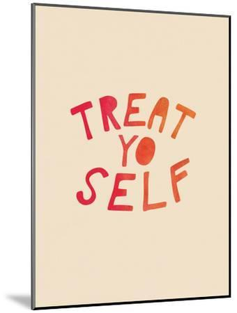 Treat Yo Self--Mounted Art Print