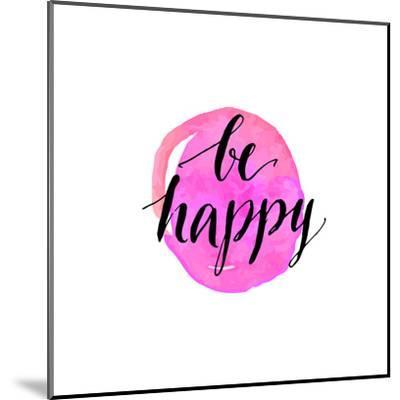 Be Happy Phrase. Handwritten Modern Calligraphy, Inspirational Quote for Card on Pink Watercolor Ro-kotoko-Mounted Art Print