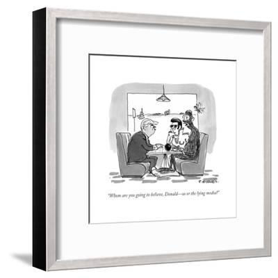"""Whom are you going to believe, Donald?us or the lying media?"" - Cartoon-Pat Byrnes-Framed Premium Giclee Print"