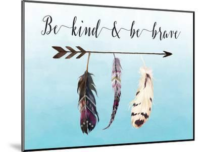 Be Kind and Be Brave-Tara Moss-Mounted Art Print