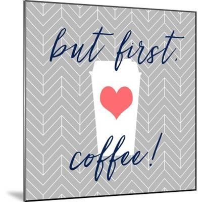 But First, Coffee!-Bella Dos Santos-Mounted Art Print