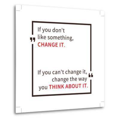 If You Don't like Something Change It. Inspirational Saying. Motivational Quote. Creative Vector Ty-AleksOrel-Metal Print