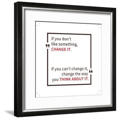 If You Don't like Something Change It. Inspirational Saying. Motivational Quote. Creative Vector Ty-AleksOrel-Framed Premium Giclee Print