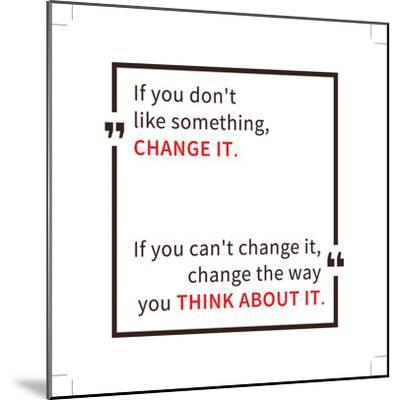 If You Don't like Something Change It. Inspirational Saying. Motivational Quote. Creative Vector Ty-AleksOrel-Mounted Premium Giclee Print