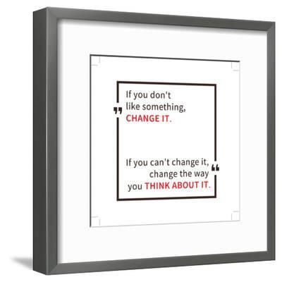 If You Don't like Something Change It. Inspirational Saying. Motivational Quote. Creative Vector Ty-AleksOrel-Framed Art Print
